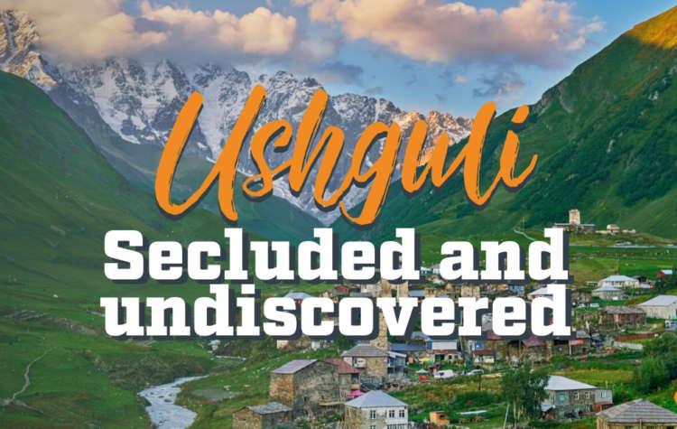 Ushguli – Secluded and Undiscovered