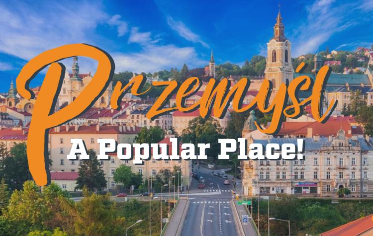 Przemyśl in Poland was a Popular Place!