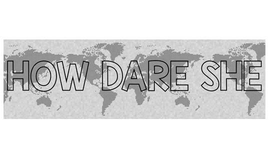 how-dare-she-540